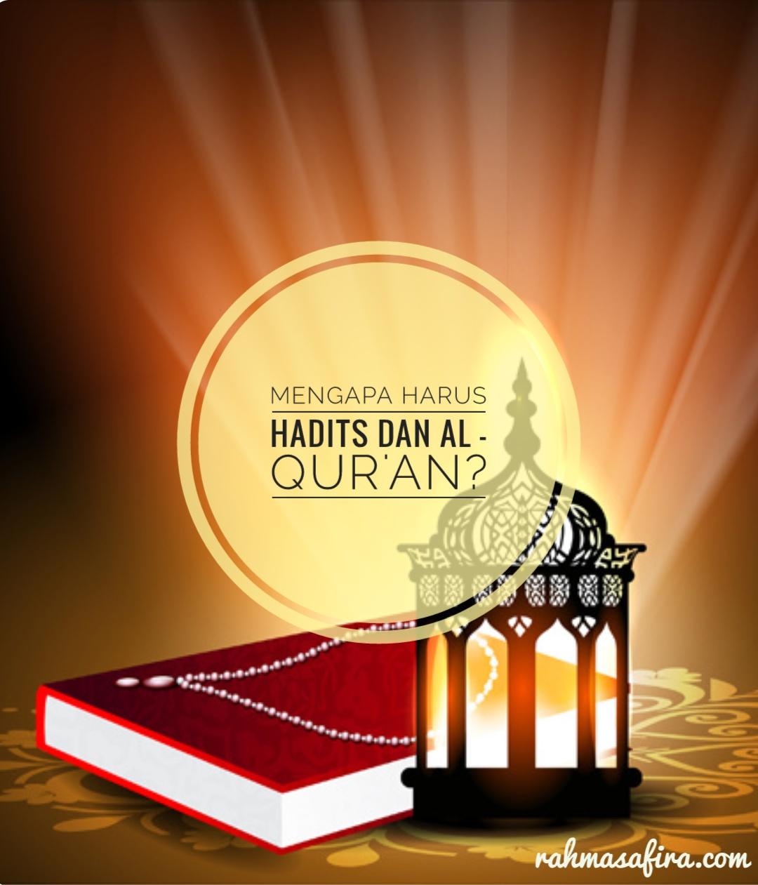 Mengapa harus Al Qur'an dan Hadits?