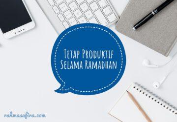 Lakukan 5 Hal Ini Agar Tetap Produktif Selama Ramadhan