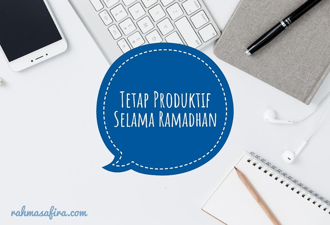 Tetap Produktif Selama Ramadhan