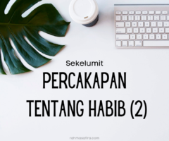 Sekelumit Percakapan Tentang Habib (2)